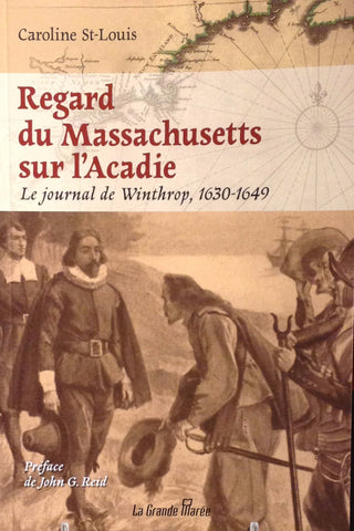 Regard du Massachusetts sur l'Acadie Le journal de Winthrop 1630-1649