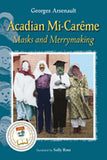 Acadian Mi-Carême Masks and Merrymaking