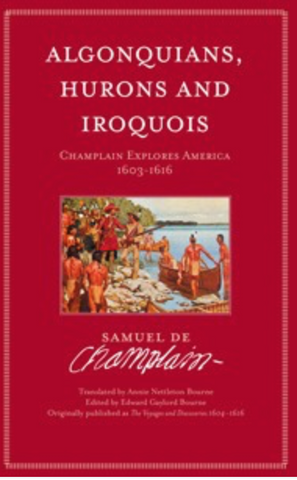 Algonquins, Hurons and Iroquois, Champlain Explores America 1603-1616