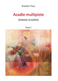 Acadie multipiste, Romans acadiens