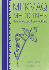 Mi'kmaq Medicines (2nd Edition) Remedies and Recollections