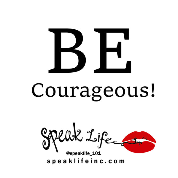Speak Life 101: Be Courageous and Stand Firm