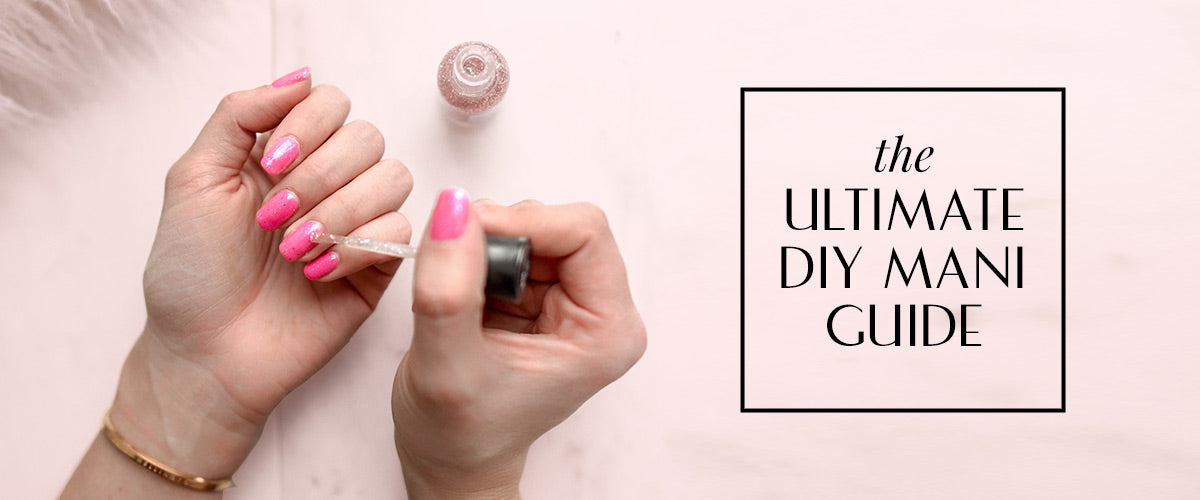 The Ultimate DIY Mani Guide