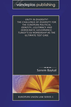 UNITY IN DIVERSITY? THE CHALLENGE OF DIVERSITY FOR THE EUROPEAN POLITICAL IDENTITY, LEGITIMACY AND DEMOCRATIC GOVERNANCE: TURKEY'S EU MEMBERSHIP AS THE ULTIMATE TEST CASE