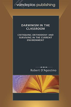 DARWINISM IN THE CLASSROOM - CRITIQUING ORTHODOXY AND SURVIVING IN THE CURRENT ENVIRONMENT