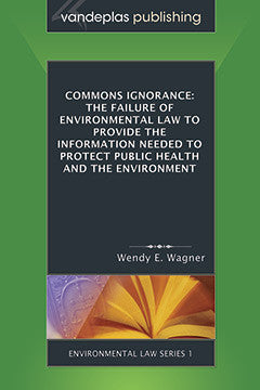 COMMONS IGNORANCE: THE FAILURE OF ENVIRONMENTAL LAW TO PROVIDE THE INFORMATION NEEDED TO PROTECT PUBLIC HEALTH AND THE ENVIRONMENT