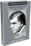 WILLIAM P. HOMANS JR. : A LIFE IN COURT (Revised Edition)