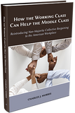 HOW THE WORKING CLASS CAN HELP THE MIDDLE CLASS: REINTRODUCING NON-MAJORITY COLLECTIVE BARGAINING TO THE AMERICAN WORKPLACE
