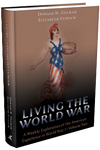 LIVING THE WORLD WAR: A WEEKLY EXPLORATION OF THE AMERICAN EXPERIENCE IN WORLD WAR I—VOLUME TWO