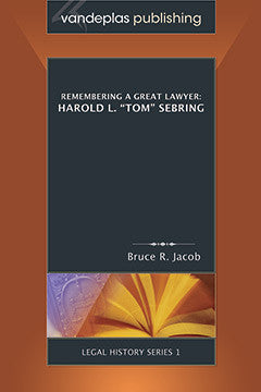 "REMEMBERING A GREAT LAWYER: HAROLD L. ""TOM"" SEBRING"