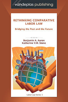 RETHINKING COMPARATIVE LABOR LAW: BRIDGING THE PAST AND THE FUTURE