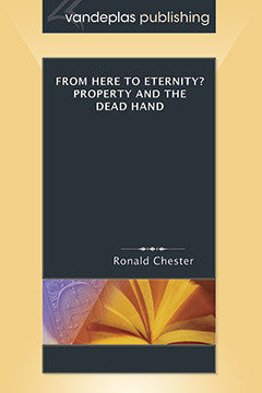 FROM HERE TO ETERNITY? PROPERTY AND THE DEAD HAND