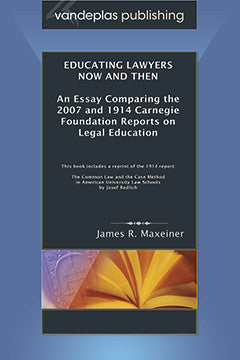 EDUCATING LAWYERS NOW AND THEN: AN ESSAY COMPARING THE 2007 AND 1914 CARNEGIE FOUNDATION REPORTS ON LEGAL EDUCATION