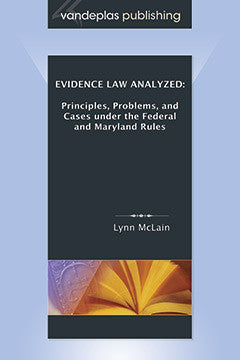 EVIDENCE LAW ANALYZED: PRINCIPLES, PROBLEMS, AND CASES UNDER THE FEDERAL AND MARYLAND RULES