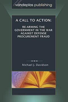 CALL TO ACTION: RE-ARMING THE GOVERNMENT IN THE WAR AGAINST DEFENSE PROCUREMENT FRAUD