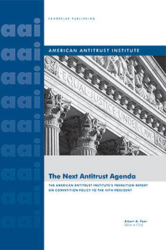 THE NEXT ANTITRUST AGENDA THE AMERICAN ANTITRUST INSTITUTE'S TRANSITION REPORT ON COMPETITION POLICY TO THE 44TH PRESIDENT OF THE UNITED STATES