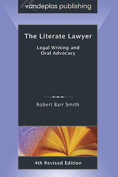 THE LITERATE LAWYER: LEGAL WRITING AND ORAL ADVOCACY, 4TH REVISED EDITION