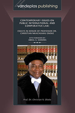 CONTEMPORARY ISSUES ON PUBLIC INTERNATIONAL AND COMPARATIVE LAW: ESSAYS IN HONOR OF PROFESSOR DR. CHRISTIAN NWACHUKWU OKEKE, HARDCOVER EDITION