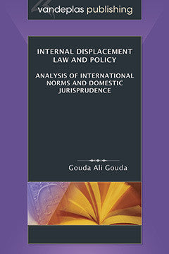 INTERNAL DISPLACEMENT LAW AND POLICY: ANALYSIS OF INTERNATIONAL NORMS AND DOMESTIC JURISPRUDENCE