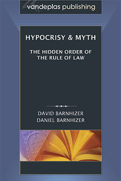 HYPOCRISY & MYTH: THE HIDDEN ORDER OF THE RULE OF LAW