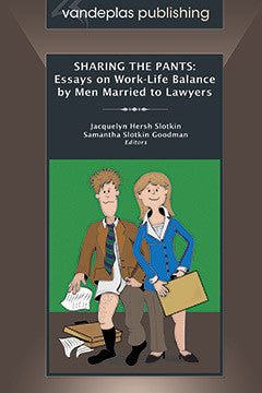 SHARING THE PANTS: ESSAYS ON WORK-LIFE BALANCE BY MEN MARRIED TO LAWYERS