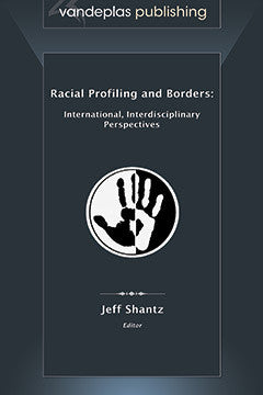 RACIAL PROFILING AND BORDERS: INTERNATIONAL, INTERDISCIPLINARY PERSPECTIVES