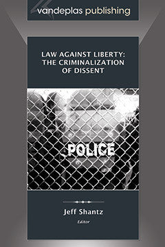 LAW AGAINST LIBERTY: THE CRIMINALIZATION OF DISSENT