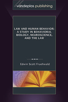 LAW AND HUMAN BEHAVIOR: A STUDY IN BEHAVIORAL BIOLOGY, NEUROSCIENCE, AND THE LAW