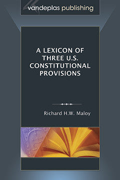 LEXICON OF THREE U.S. CONSTITUTIONAL PROVISIONS