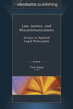 LAW, JUSTICE, AND MISCOMMUNICATIONS: ESSAYS IN APPLIED LEGAL PHILOSOPHY
