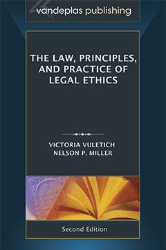 THE LAW, PRINCIPLES, AND PRACTICE OF LEGAL ETHICS, SECOND EDITION