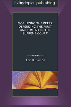 MOBILIZING THE PRESS: DEFENDING THE FIRST AMENDMENT IN THE SUPREME COURT