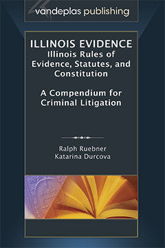 ILLINOIS EVIDENCE: ILLINOIS RULES OF EVIDENCE, STATUTES, AND CONSTITUTION. A COMPENDIUM FOR CRIMINAL LITIGATION