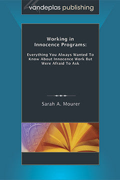 WORKING IN INNOCENCE PROGRAMS: EVERYTHING YOU ALWAYS WANTED TO KNOW ABOUT INNOCENCE WORK BUT WERE AFRAID TO ASK