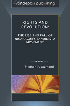 RIGHTS AND REVOLUTION: THE RISE AND FALL OF NICARAGUA'S SANDINISTA MOVEMENT