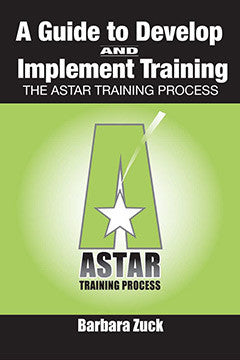 GUIDE TO DEVELOP AND IMPLEMENT TRAINING: THE ASTAR TRAINING PROCESS