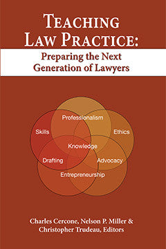 TEACHING LAW PRACTICE: PREPARING THE NEXT GENERATION OF LAWYERS