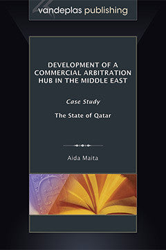 DEVELOPMENT OF A COMMERCIAL ARBITRATION HUB IN THE MIDDLE EAST: CASE STUDY -  THE STATE OF QATAR