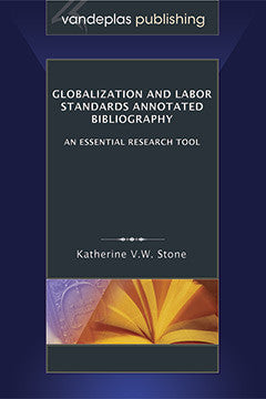 GLOBALIZATION AND LABOR STANDARDS ANNOTATED BIBLIOGRAPHY: AN ESSENTIAL RESEARCH TOOL