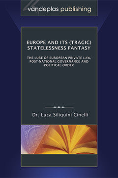 EUROPE AND ITS (TRAGIC) STATELESSNESS FANTASY: THE LURE OF EUROPEAN PRIVATE LAW, POST-NATIONAL GOVERNANCE AND POLITICAL ORDER