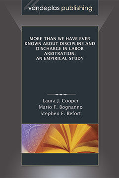 MORE THAN WE HAVE EVER KNOWN ABOUT DISCIPLINE AND DISCHARGE IN LABOR ARBITRATION: AN EMPIRICAL STUDY