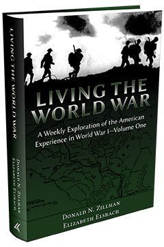 LIVING THE WORLD WAR: A WEEKLY EXPLORATION OF THE AMERICAN EXPERIENCE IN WORLD WAR I—VOLUME ONE