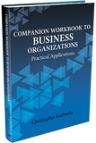 COMPANION WORKBOOK TO BUSINESS ORGANIZATIONS: PRACTICAL APPLICATIONS