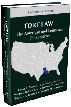 TORT LAW: THE AMERICAN AND LOUISIANA PERSPECTIVES, THIRD REVISED EDITION 2017