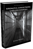 WRONGFUL CONVICTIONS: CASES AND MATERIALS, THIRD REVISED EDITION
