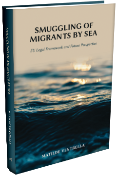 SMUGGLING OF MIGRANTS BY SEA: EU LEGAL FRAMEWORK AND FUTURE PERSPECTIVE