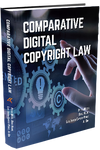 COMPARATIVE DIGITAL COPYRIGHT LAW