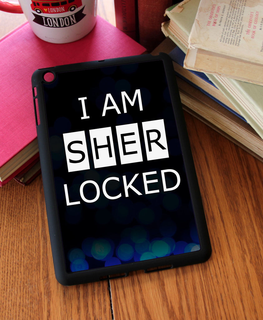 """I Am SHERlocked"" iPad 2,3,4, iPad Mini, Kindle Fire Case"