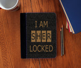 """I Am Sherlocked"" Faux Suede Notebook 3 Sizes! - Consulting Fangeeks - 1"