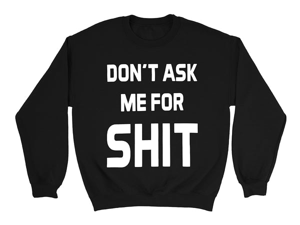 Image of Don't Ask Me For Shit crew neck sweater front